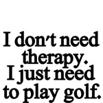 I don't need therapy. I just need to play golf.