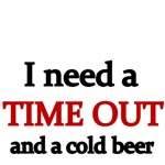 I need a TIME OUT and a cold beer