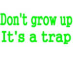 DON'T GROW UP. IT'S A TRAP
