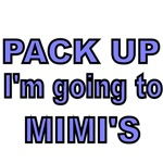 PACK UP. I'M GOING TO MIMI'S