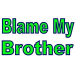 BLAME MY BROTHER