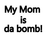 My Mom Is Da Bomb!