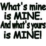 What's Mine is Mine. And What's Yours is Mine.