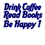 Drink Coffee,Read Books, Be Happy