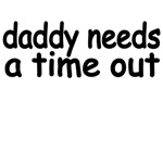 Daddy Needs A Time Out