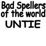 Bad Spellers Of The World UNTIE
