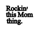 Rockin' This Mom Thing.