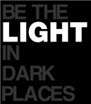 Be the light in dark places
