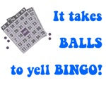 It Takes Balls To Yell Bingo