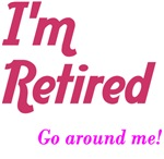 I'm Retired Go Around Me
