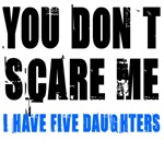 You don't scare me 5 daughters