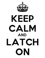 Keep Calm and Latch On