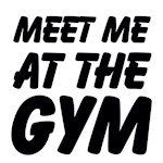 Meet me at the Gym