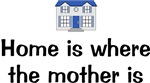 Home Is Where the Mother is