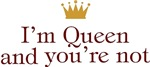 I'm Queen And You're Not