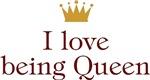 I Love Being Queen