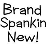 brand spankin new!