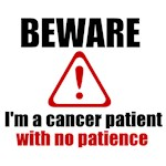 Beware I'm a Cancer Patient With No Patience Shirt