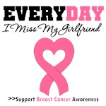 Everyday I Miss My Girlfriend Breast Cancer Shirts