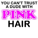 You can't trust a dude with pink hair