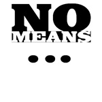 NO Means...