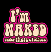 I'm NAKED under these clothes