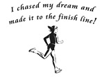 I chased my dreams and made it to the finish line!