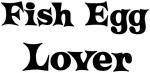 Fish Egg lover