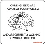 Engineers Are Aware Of Your Problem