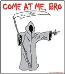 Death- Come At Me Bro