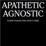 Apathetic Agnostic