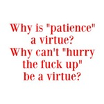 Why is Patience a Virtue