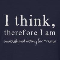 I Think Therefore Im Obviously Not Voting Trump