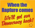 When the Rapture Comes, We'll Get Our Democracy Ba