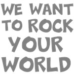 We want to rock your world