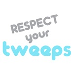 Respect your tweeps (peeps)