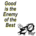 Good is the Enemy of the Best