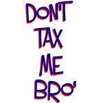 Don't Tax Me Bro (Text)