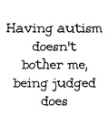 Having autism doesn't bother me, being judged does