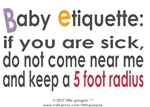 BABY ETIQUETTE : IF YOU ARE SICK, DON'T COME NE