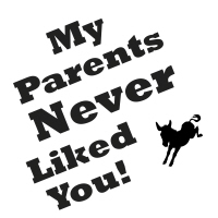 My Parents never liked you