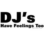DJ's Have Feelings Too