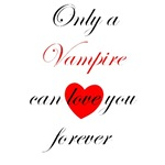 Only a Vampire will love you forever