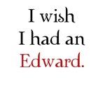 I wish I had an Edward