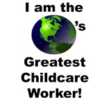 I am the World's Greatest Childcare Worker!