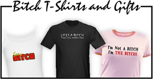 Bitch T-Shirts and Gifts