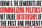 OBAMA & THE DEMOCRATS ARE CRIMINALIZING POLITICS!