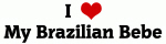 I Love My Brazilian Bebe