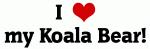 I Love my Koala Bear!