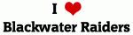 I Love Blackwater Raiders